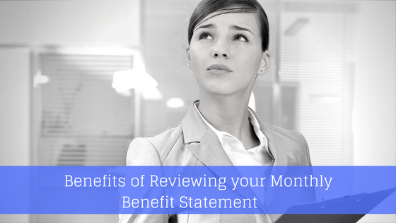 Benefits of Reviewing your Monthly Benefit Statement