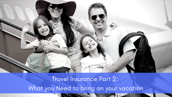Travel Insurance Part 2_ What you Need to bring on your vacation