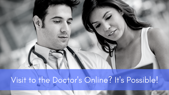 Visit to the Doctor's Online? It's Possible!