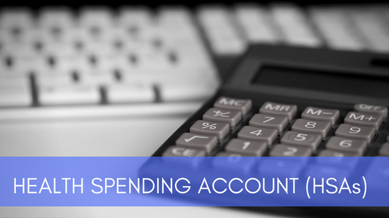 HEALTH SPENDING ACCOUNT (HSAs)